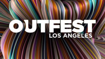 OUTFEST, LOS ANGELES LGBTQ FILM FESTIVAL OPENS THURSDAY